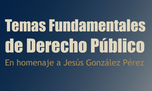 """Recensión del libro """"Temas fundamentales de Derecho Público En homenaje a Jesús González Pérez"""""""
